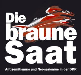 Die braune Saat – Neonazismus und Rassismus in der DDR. Ursachen und Folgen